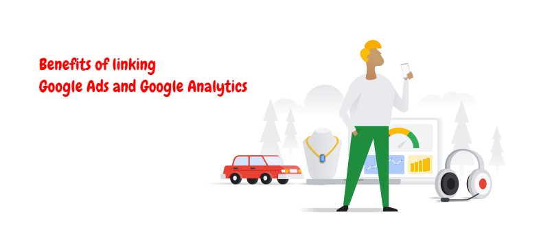 Benefits of linking Google Analytics and Google Ads