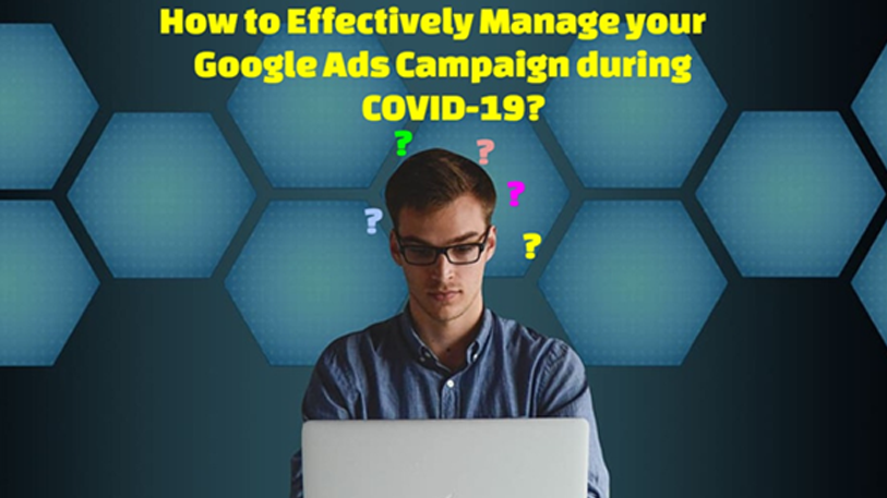 How to Effectively Manage your Google Ads Campaign during COVID-19?