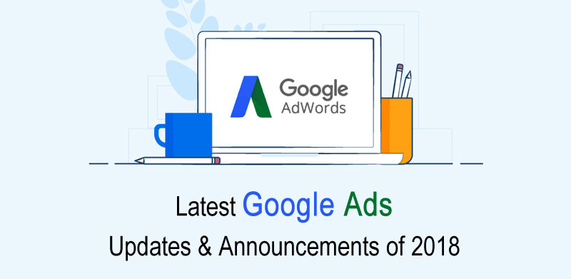 Latest Google Ads Updates & Announcements of 2018