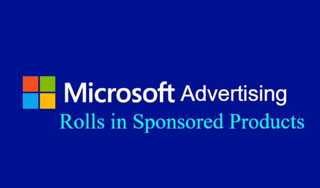 Microsoft Advertising Rolls Out Sponsored Products in the US